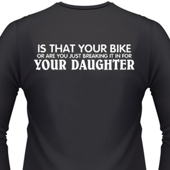 Is That Your Bike Or Are You Just Breaking It In For Your Daughter Biker T-Shirt