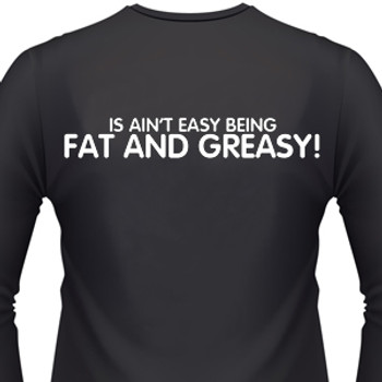 It Ain't Easy Being Fat And Greasy Biker T-Shirt