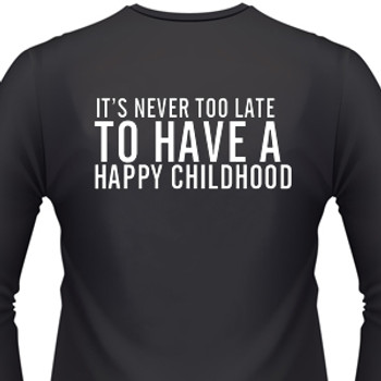It's Never Too Late To Have A Happy Childhood on a Black Shirt