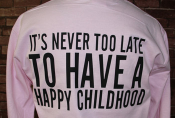 It's Never Too Late To Have A Happy Childhood on  Pink T-shirt
