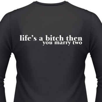 Life'S A Bitch Then You Marry Two Biker T-Shirt
