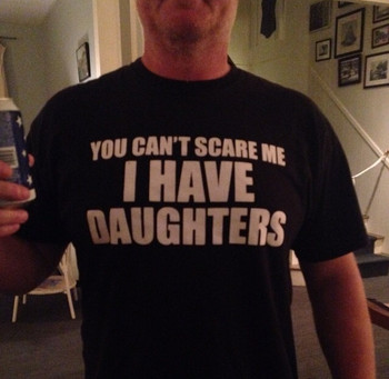 You Can't Scare Me I Have Daughters Shirt