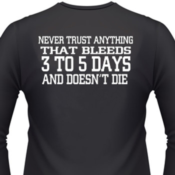 Never Trust Anything That Bleeds 3 To 5 Days And Doesn't Die Biker T-Shirt