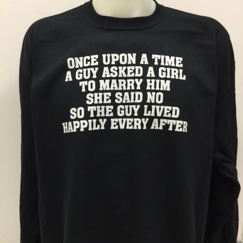 Once Upon A Time A Guy Asked A Girl To Marry Him She Said No, So The Guy Lived Happily Ever After Biker T-Shirt