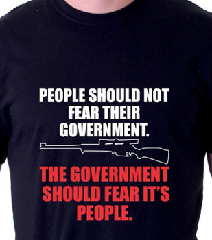 People Should Not Fear Their Government, Government Should Fear It's People T-Shirt