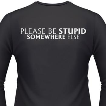 Please Be Stupid Somewhere Else Biker T-Shirt