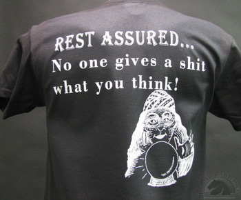 Rest Assured- No One Gives A Shit What You Think Black T-Shirt