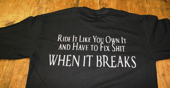 RIDE IT LIKE YOU OWN IT AND HAVE TO FIX SHIT WHEN IT BREAKS Biker T-Shirt