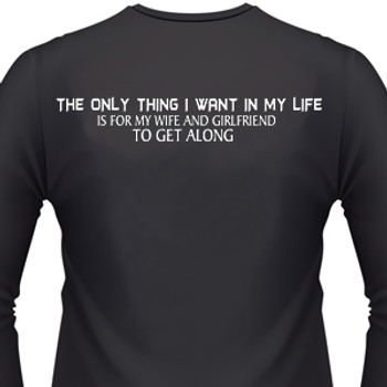 The Only Thing I Want In My Life Is For My Wife And Girlfriend To Get Along Biker T-Shirt