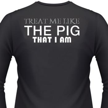 Treat Me Like The Pig That I Am Biker T-Shirt