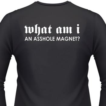 WHAT AM I, AN ASSHOLE MAGNET T-Shirt