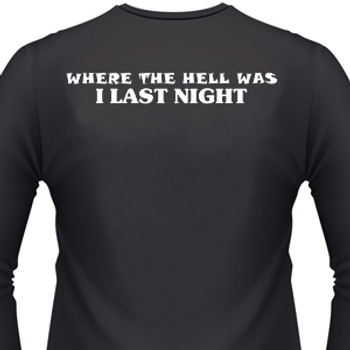Where The Hell Was I Last Night Biker T-Shirt
