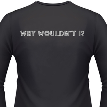 Why Wouldn't I? Biker T-Shirt