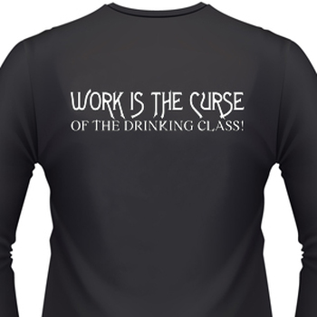 Work Is The Curse Of The Drinking Class!
