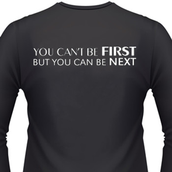 You Can't Be First But You Can Be Next Biker T-Shirt