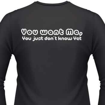 You Want Me...You Just Don't Know It Yet Biker T-Shirt