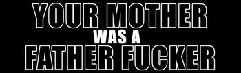 Your Mother Was A Father Fucker Motorcycle Helmet Sticker