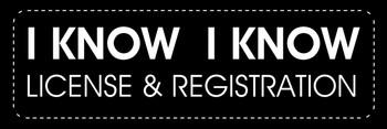 I know, I know License & Registration Motorcycle Helmet Sticker
