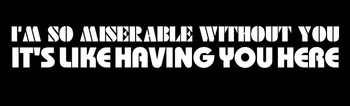 I'm so miserable without you it's like having you here Motorcycle Helmet Sticker