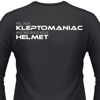 Yes, I'm A Kleptomaniac And Yes This Is Your Helmet Biker T-Shirt