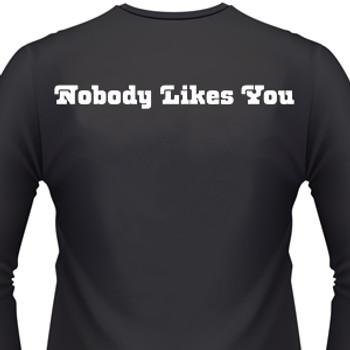 Nobody Likes You Biker T-Shirt