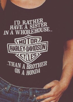 I'd rather have a sister in a whorehouse than a brother on a Honda Shirt