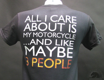 All I care about is my motorcycle and like maybe 3 people black t-shirt