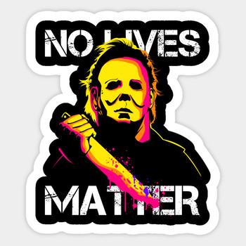 No Lives Matter Sticker Michael Myers Sticker