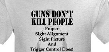 Guns Don't kill people proper sight alignment does