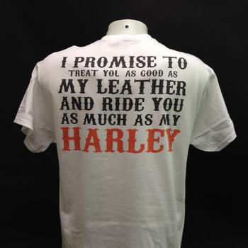 I promise to treat you as good as my leather and Ride You as Much as My Harley White T-Shirt