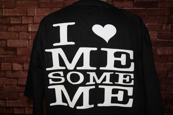 I Love Me Some Me on a black shirt