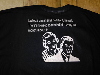 Ladies, If A Man Says He Will Fix It, He Will... There's No Need To Remind Him Every Six Months About It Black T-Shirt