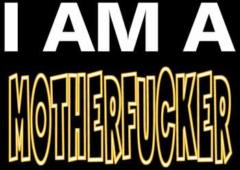 I am a Motherfucker T-shirt