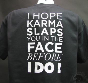 I Hope karma slaps you in the face before I do shirt