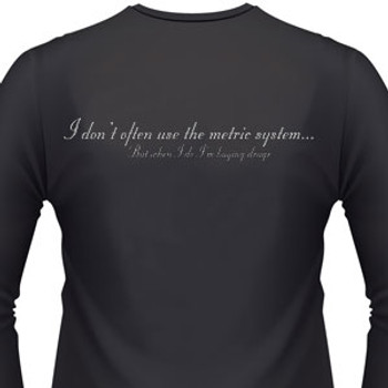I don't often use the metric system... But when I do I'm buying drugs Shirt