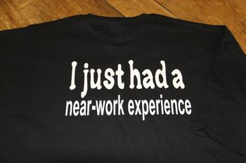 I just had a near-work experience shirt