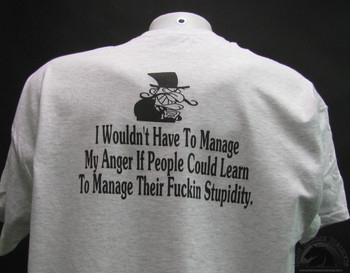 I wouldn't Have to manage my anger if people could learn to manage their stupidity shirt