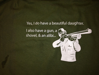 Yes I Do Have A Beautiful Daughter I Also Have A Gun A Shovel & An Alibi Olive Drab Shirt