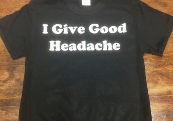 I Give Good Headache Shirt
