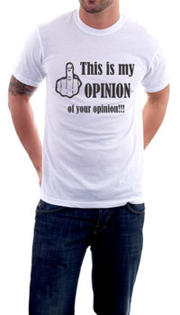 This is my Opinion of your opinion t-shirt