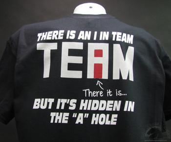 """There is an I in Team but it's hidden in the """"A"""" hole T-SHIRT"""