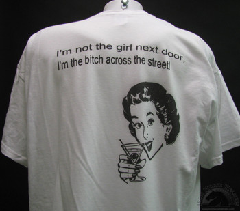I'm not the girl next door I'm the bitch across the street white shirt