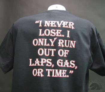 """""""I Never Lose. I Only Run Out Of Laps, Gas, Or Time"""" T-Shirt"""