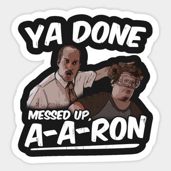 Ya Done Messed Up A-A-Ron Sticker