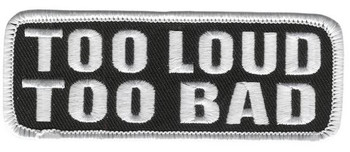 Too Loud Too Bad Patch