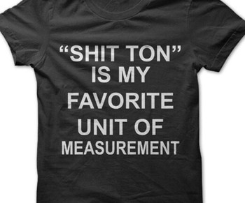 """SHIT TON"" Is My Favorite Unit Of Measurement T-Shirt"