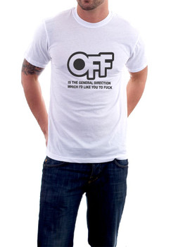 OFF Is The General Direction Which I'd Like You To Fuck T-Shirt