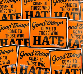 Good Things Come to Those Who Hate Sticker