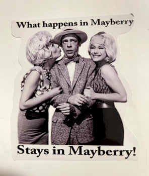 What Happens In Mayberry Stays in Mayberry Sticker