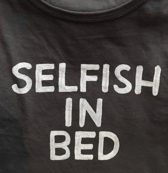 Selfish in bed shirt